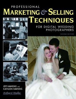 Professional Marketing & Selling Techniques for Digital Wedding Photographers  by  Jeff Hawkins