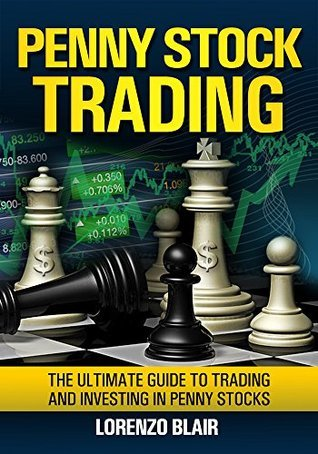 Penny Stock Trading: The Ultimate Guide to Trading and Investing in Penny Stocks  by  Lorenzo Blair