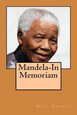 Mandela-In Memoriam  by  Wale Owoeye