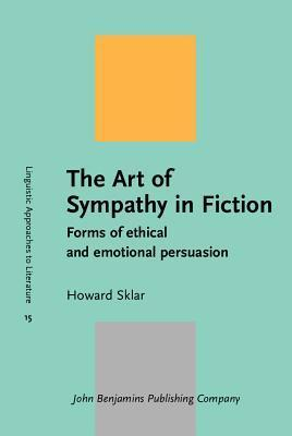 The Art of Sympathy in Fiction: Forms of Ethical and Emotional Persuasion Howard Sklar