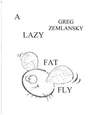 A Lazy Fat Fly  by  Greg Zemlansky
