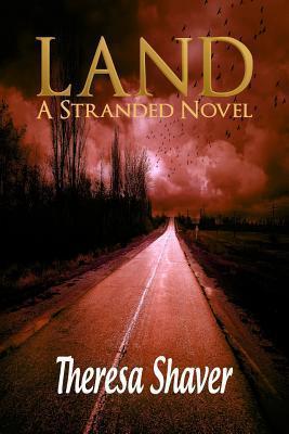 Land, a Stranded Novel: A Stranded Novel Theresa Shaver