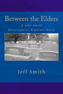Between the Elders: A Jake Smith Investigative Reporter Novel  by  Jeff           Smith