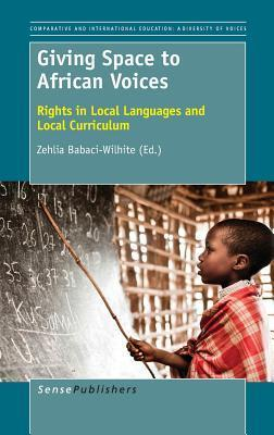 Giving Space to African Voices: Rights in Local Languages and Local Curriculum Zehlia Babaci-Wilhite
