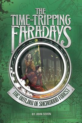 The Outlaw of Sherwood Forest (The Time-Tripping Faradays, #4)  by  John Seven