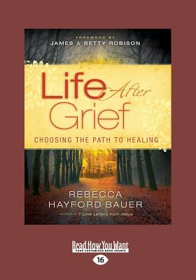 Life After Grief: Choosing the Path to Healing (Large Print 16pt) Rebecca Hayford Bauer