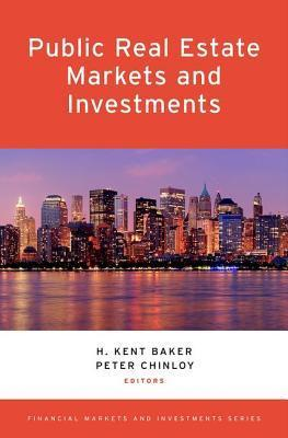 Public Real Estate Markets and Investments  by  H. Kent Baker