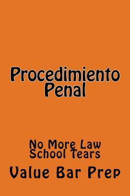 Procedimiento Penal: No More Law School Tears  by  Value Bar Prep