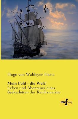 Mein Feld - Die Welt!  by  Hugo Von Waldeyer-Hartz