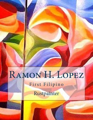 Ramon H. Lopez: First Filipino Rustpainter  by  Ramon H Lopez