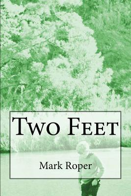 Two Feet: Two Feet: Random Thoughts and Random Travels  by  Mark Roper