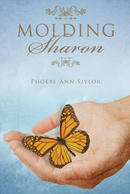 Molding Sharon  by  Phoebe Ann Siylor
