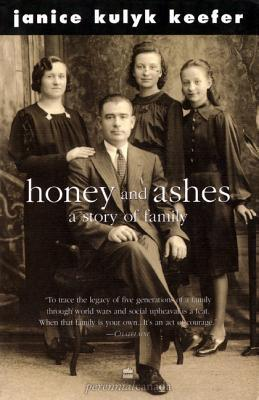 Honey and Ashes: A Story of Family  by  Janice Kulyk Keefer