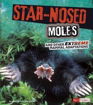 Star-Nosed Moles and Other Extreme Mammal Adaptations Jody Sullivan Rake