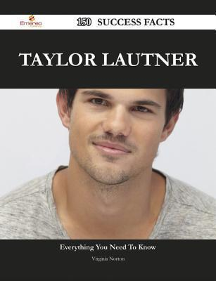 Taylor Lautner 150 Success Facts - Everything You Need to Know about Taylor Lautner Virginia Norton