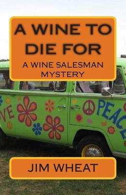 A Wine to Die for: A Wine Salesman Mystery Jim Wheat