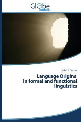 Language Origins in Formal and Functional Linguistics  by  El Derbas Jalal