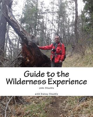 Guide to the Wilderness Experience: Developing Personal Wilderness Skills John M. Staehle
