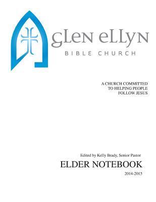 Glen Ellyn Bible Church Elder Notebook: A Church Committed to Helpling People Follow Jesus MR Kelly Brady