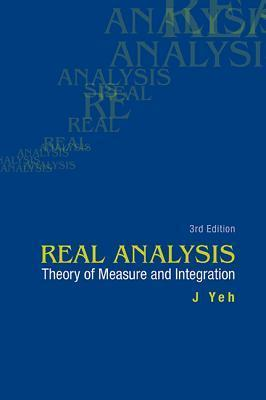 Real Analysis: Theory of Measure and Integration (3rd Edition)  by  J Yeh