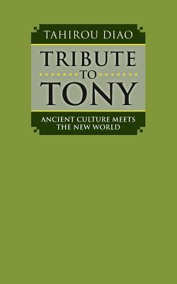 Tribute to Tony: Ancient Culture Meets the New World Tahirou Diao