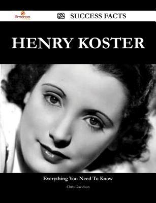 Henry Koster 82 Success Facts - Everything You Need to Know about Henry Koster  by  Chris Davidson