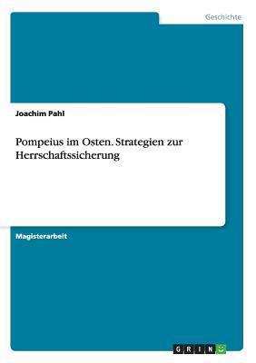 Pompeius Im Osten. Strategien Zur Herrschaftssicherung Joachim Pahl