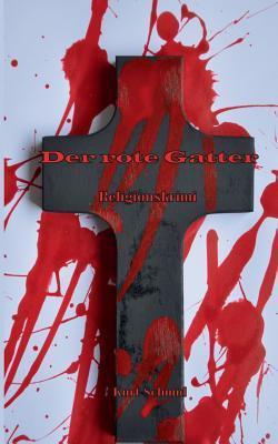 Der rote Gatter: Religionskrimi  by  Kurt Schmid