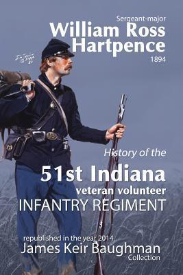 History of the 51st Indiana Veteran Volunteer Indiana Regiment William Ross Hartpence