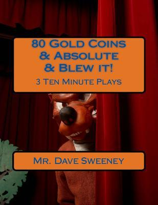 80 Gold Coins & Absolute & Blew It!: 3 Ten Minute Plays  by  Dave Sweeney