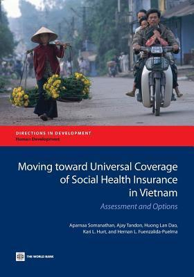 Moving Toward Universal Coverage of Social Health Insurance in Vietnam: Assessment and Options  by  Aparnaa Somanathan