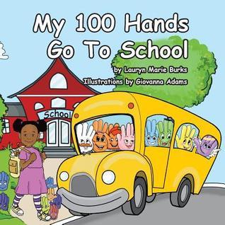 My 100 Hands Go to School  by  Lauryn Marie Burks