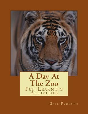 A Day at the Zoo: Fun Learning Activities Gail Forsyth