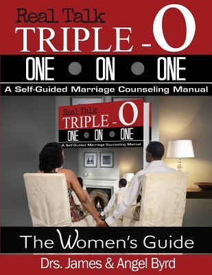 Real Talk Triple-O One on One: A Self-Guided Marriage Counseling Manual Drs James & Angel Byrd