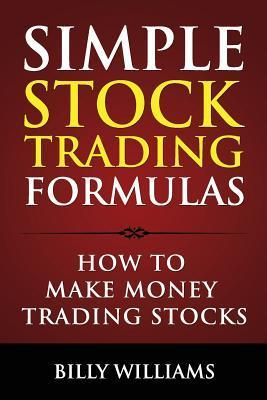 Simple Stock Trading Formulas: How to Make Money Trading Stocks  by  Billy  Williams
