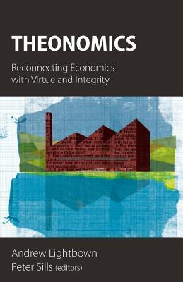 Theonomics: Reconnecting Economics with Virtue and Integrity  by  Andrew Lightbown
