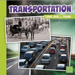 Transportation Long Ago and Today  by  Lisa M. Simons