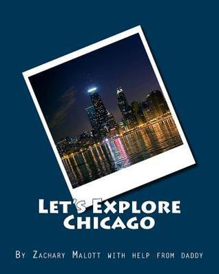 Lets Explore Chicago Zachary Malott