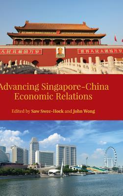 Advancing Singapore-China Economic Relations  by  Saw Swee-Hock