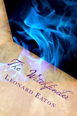 The Witchfinder: Open the Gates of Hell...  by  MR Leonard Eaton