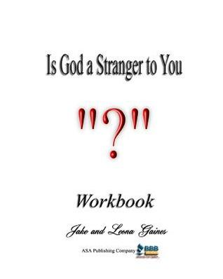 Is God a Stranger to You?: Workbook  by  Pastor Jake Gaines Jr