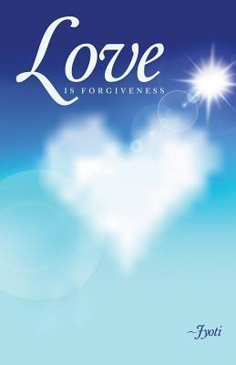 Love Is Forgiveness  by  Jyoti
