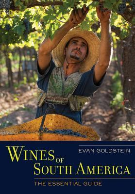 Wines of South America: The Essential Guide Evan Goldstein