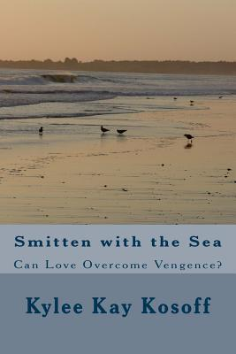 Smitten with the Sea: Vengeance Vs Love  by  Kylee Kay Kosoff