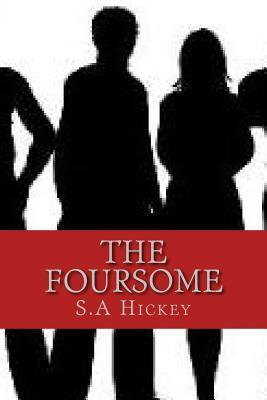 The Foursome: She Had Control Until It All Fell Apart..  by  S a Hickey