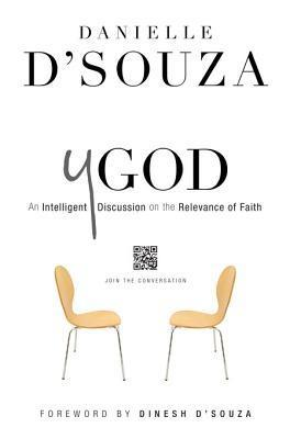 Ygod: An Intelligent Discussion on the Relevance of Faith  by  Danielle DSouza
