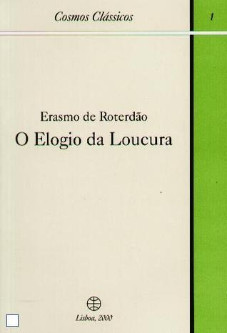 O Elogio da Loucura  by  Desiderius Erasmus