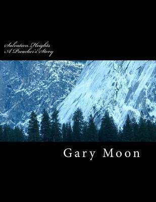 Salvation Heights: A Preachers Story  by  MR Gary L Moon Jr