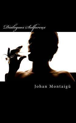 Dialogues Sulfureux Johan Montaigu