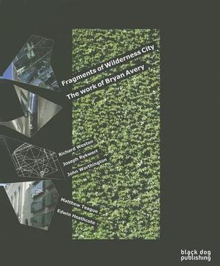 Fragments of Wilderness City: The Work of Bryan Avery Richard Weston
